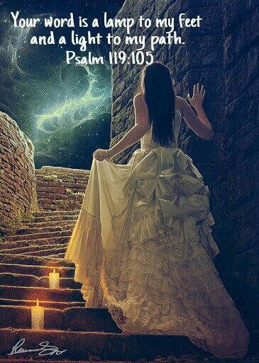 Your world is a lamp to my feet and a light to my path.  Psalm 119:105