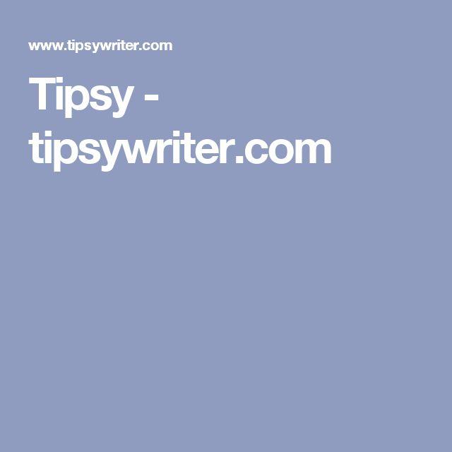 Tipsy - tipsywriter.com