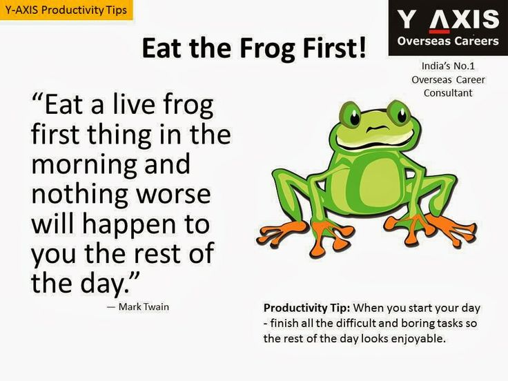 """Quote of the Day: """"Eat a live frog first thing in the morning and nothing worse will happen to you the rest of the day."""" ― Mark Twain  Productivity Tip: When you start your day - finish all the difficult and boring tasks so the rest of the day looks enjoyable."""