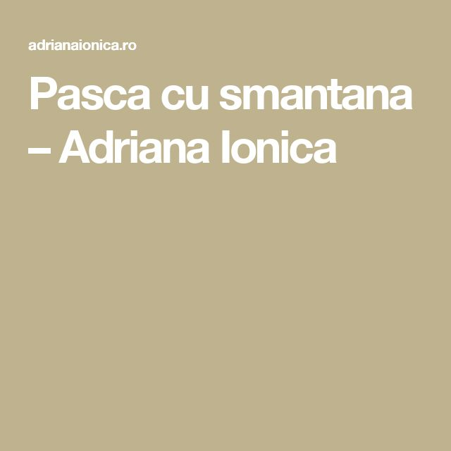 Pasca cu smantana – Adriana Ionica