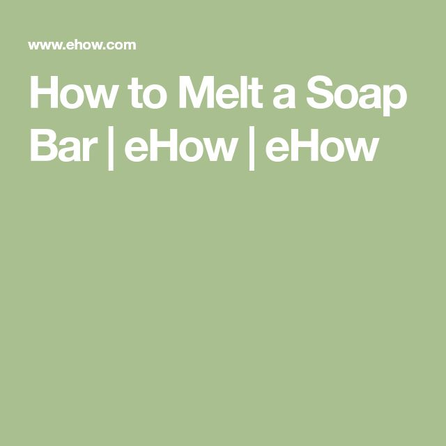How to Melt a Soap Bar   eHow   eHow