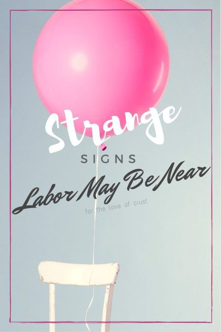 Some women experience Strange and Unusual Signs of Labor days or just hours…