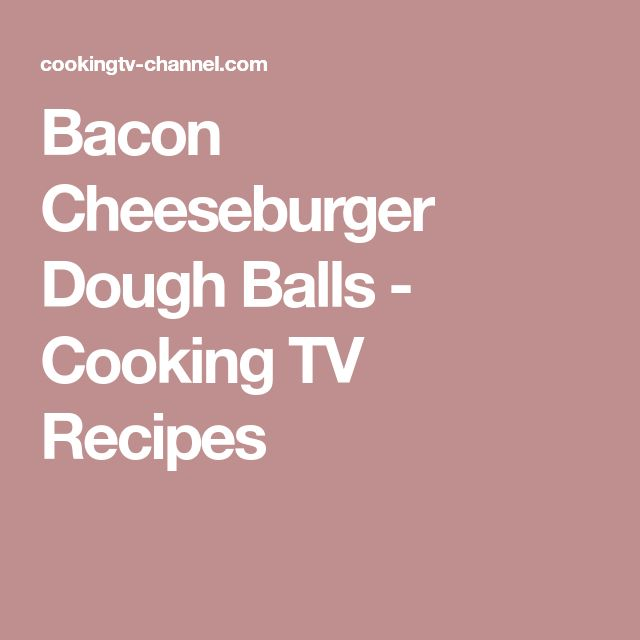 Bacon Cheeseburger Dough Balls - Cooking TV Recipes