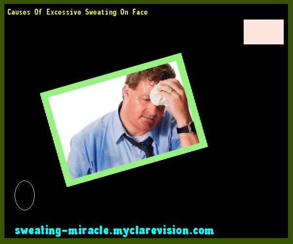 Causes Of Excessive Sweating On Face 090036 - Your Body to Stop Excessive Sweating In 48 Hours - Guaranteed!