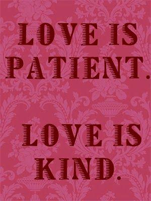 Love is Patient. Love is Kind.: Remember This, Quotes Inspiration, Love Is Patient, Love Never Fails, Wisdom Quotes, True Love Wait, Cole Design, Inspiration Quotes, Be Patient