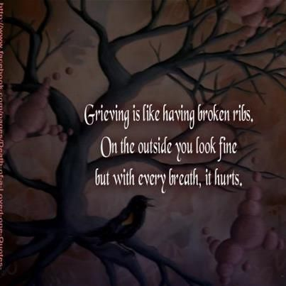 Grieving is like having broken ribs. On the outside you look fine but with every…