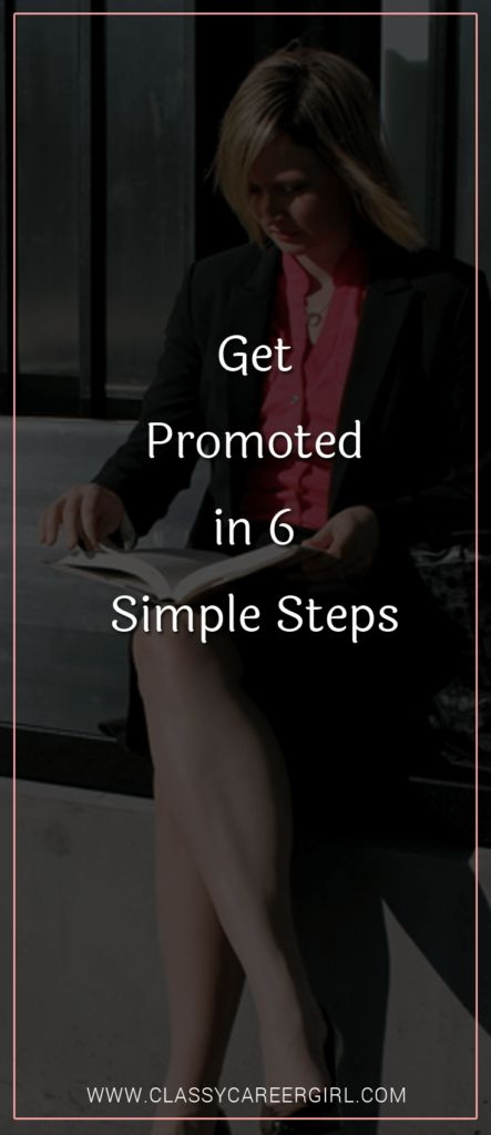 Get Promoted in 6 Simple Steps - Classy Career Girl