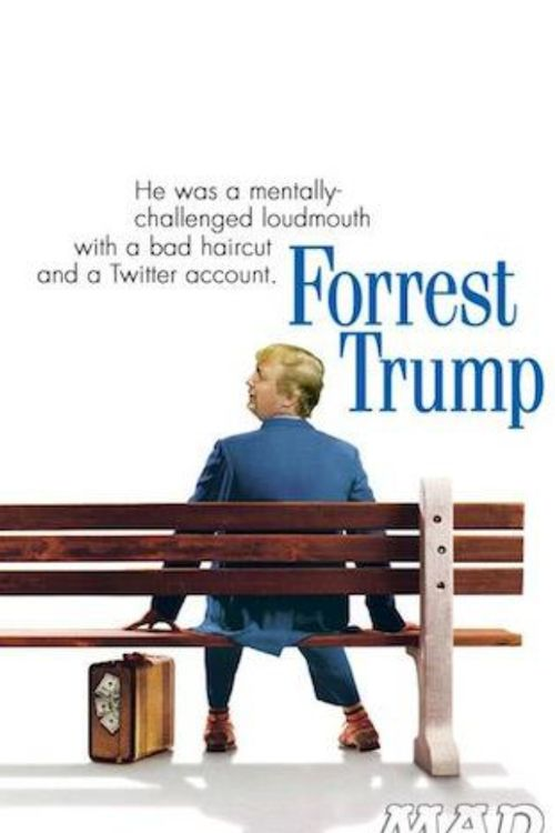 Forrest Trump.. sorry just not a Trump fan.