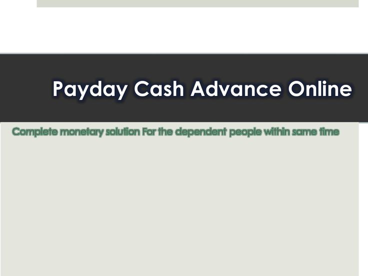 Payday Cash Loans - Smooth Cash Support At Urgencies Time by Mark Austian via slideshare