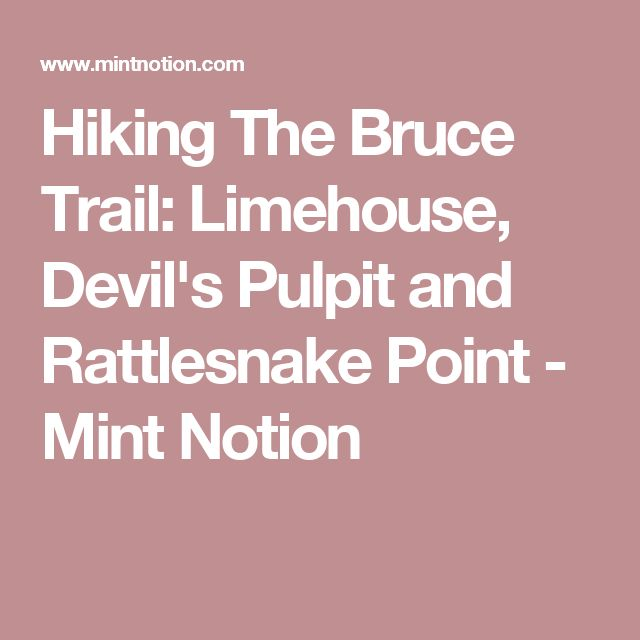 Hiking The Bruce Trail: Limehouse, Devil's Pulpit and Rattlesnake Point - Mint Notion
