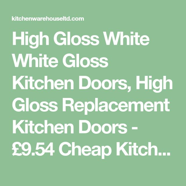 High Gloss White White Gloss Kitchen Doors, High Gloss Replacement Kitchen Doors - £9.54 Cheap Kitchens | Discount Kitchens for Sale Online | Cheap Kitchen Cabinets
