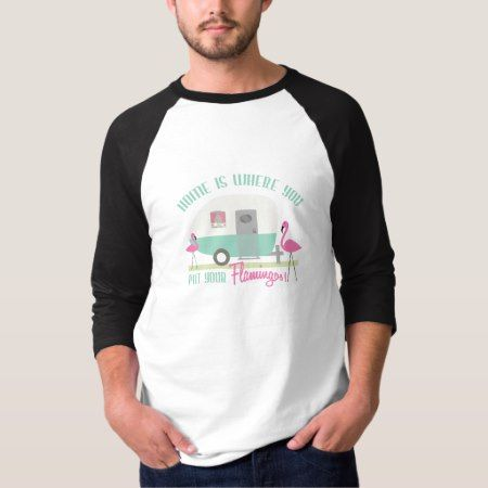 Home Is Where You Put Your Flamingos Retro Trailer T-Shirt - tap to personalize and get yours