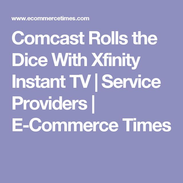 Comcast Rolls the Dice With Xfinity Instant TV   Service Providers   E-Commerce Times
