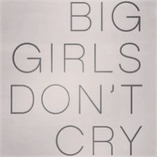 Big girls dont cry....not always true.