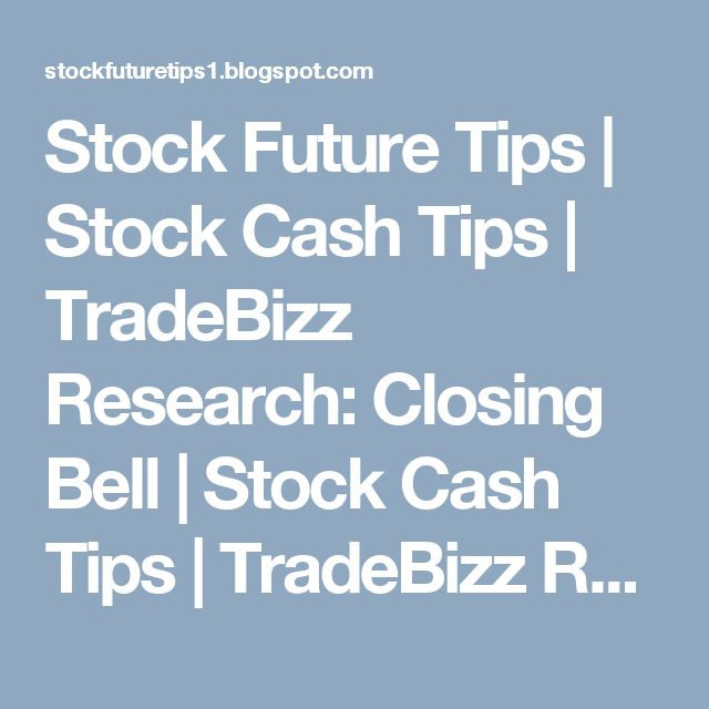 Stock Future Tips | Stock Cash Tips | TradeBizz Research: Closing Bell | Stock Cash Tips | TradeBizz Researc...