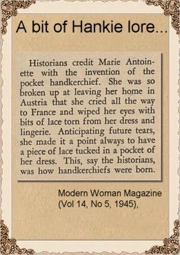 Hankie Lore...I love hankie and always carry one with me.  Let me blow my nose on lace then... !