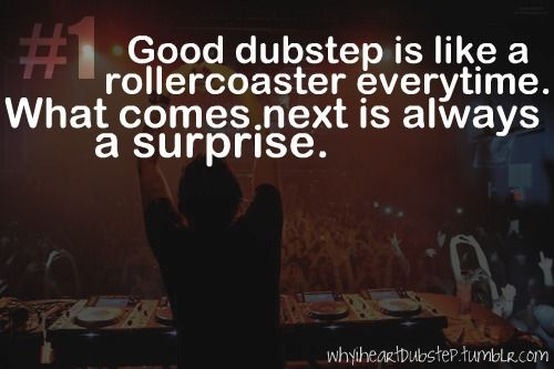 #Dubstep Yes !!!! That is the most perfect way to put it !!!#ILoveDubstep