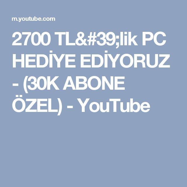2700 TL'lik PC HEDİYE EDİYORUZ - (30K ABONE ÖZEL) - YouTube