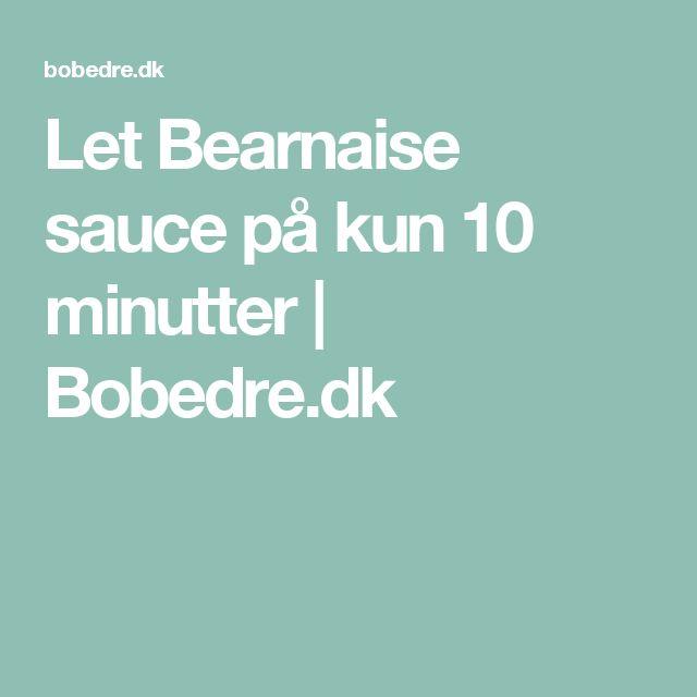 Let Bearnaise sauce på kun 10 minutter | Bobedre.dk