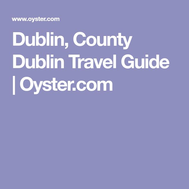Dublin, County Dublin Travel Guide | Oyster.com