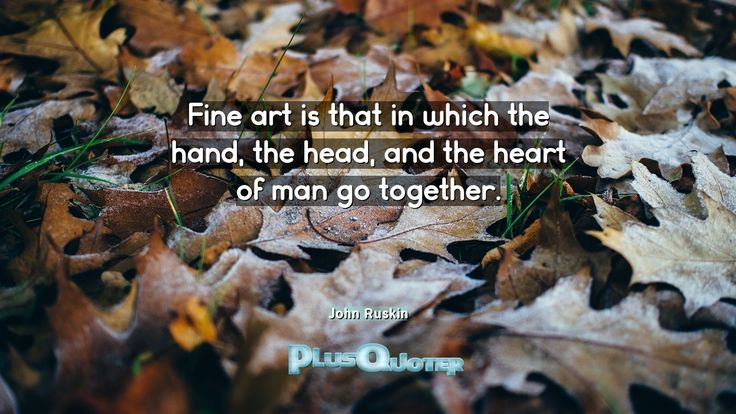 """""""Fine art is that in which the hand, the head, and the heart of man go together.""""- John Ruskin. John Ruskin � biography: Author Profession: Writer Nationality: English Born: February 8, 1819 Died: January 20, 1900 Wikipedia : About John Ruskin Amazone : John Ruskin  #Art #Fine #Fine Art #Go #Hand #Head #Heart #Man #Together #Which"""