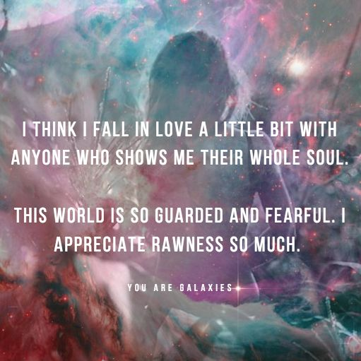 I think I fall in love a little bit with anyone who shows me their whole soul. This world is so guarded and fearful. I appreciate rawness so much. @youaregalaxies #love #peace #youaregalaxies You Are Galaxies