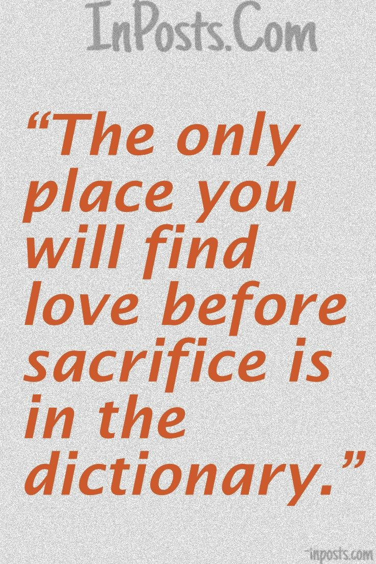 Love Quotes 49 The only place you will find love before sacrifice is in