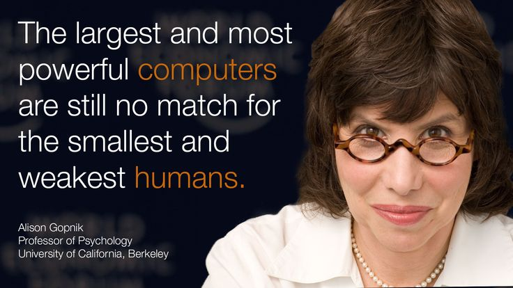The largest and most powerful computers are still no match for the smallest and weakest minds. - Alison Gopnik in #Davos at #wef15