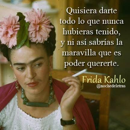 Frases español amor vida @Luna Garcia quererte Frida KAhlo