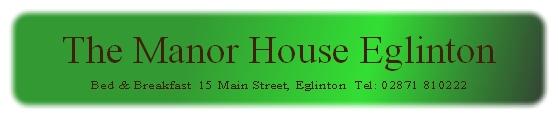 LONDONDERRY B&B THE MANOR HOUSE EGLINTON