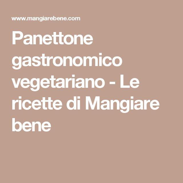 Panettone gastronomico vegetariano - Le ricette di Mangiare bene