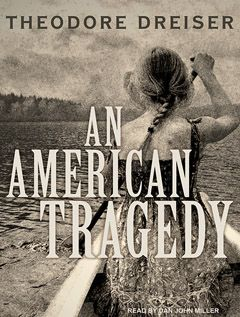 An American Tragedy - Theodore Dreiser - You had to read it in school . Read it again now and really appreciate it.
