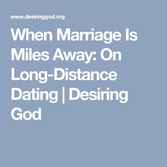 When Marriage Is Miles Away: On Long-Distance Dating | Desiring God