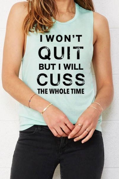 treadmill, stairs, with weights, fat burning, Cardio, Gym, full body, elliptical, abs, weightloss, stairmaster, kettlebell, bike, beginner, jump rope, outdoors, upper, routine, cycling, results, rowing, boxing, back, machine, sprints, glutes, strength, interval training, bodyweight, dumbells, Won't Quit, Cuss The Whole Time, Yoga Top, hot yoga, Gym Top, Gym Tank, Yoga Shirt, Gym Shirt, Funny Tank #clothing #women #birthday #gymtop #tank #yogashirt #gymtank #funnytank #graphictee