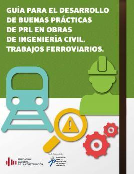 Guía para el desarrollo de buenas prácticas de PRL en obras de ingeniería civil - Trabajos ferroviarios