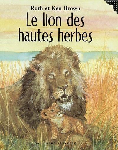 Le lion des hautes herbes / écrit par Ruth Brown ; ill. par Ken Brown ; trad. d'Anne Krief