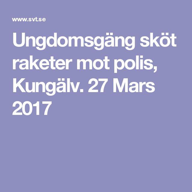 Ungdomsgäng sköt raketer mot polis, Kungälv.  27 Mars 2017