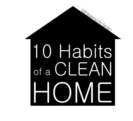 Another pinner wrote- 10 habits of a clean home. I have had