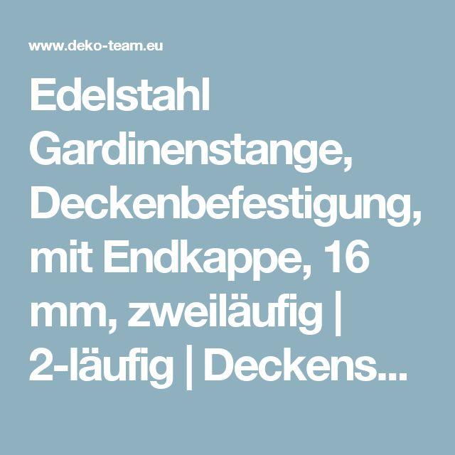 Edelstahl Gardinenstange, Deckenbefestigung, mit Endkappe, 16 mm, zweiläufig | 2-läufig | Deckensysteme 16mm | Gardinenstange Decke | Deko-Team - Hochwertige Gardinenstangen – direkt vom Hersteller!