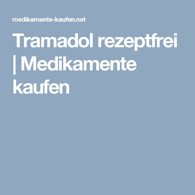 Tramadol rezeptfrei | Medikamente kaufen