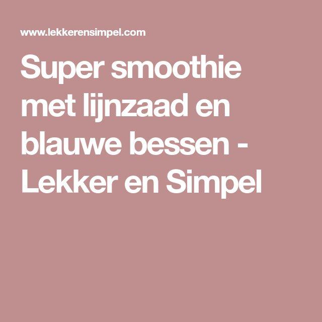 Super smoothie met lijnzaad en blauwe bessen - Lekker en Simpel