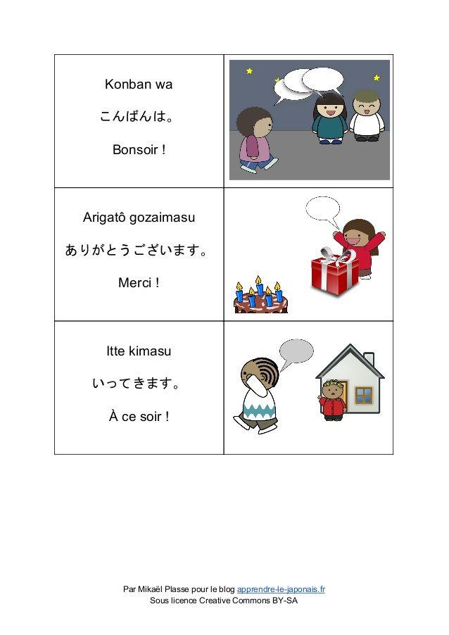 Konban wa こんばんは。 Bonsoir ! Arigatô gozaimasu ありがとうございます。 Merci ! Itte kimasu いってきます。 À ce so...