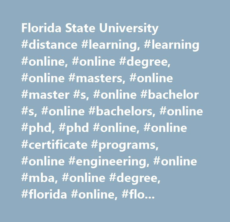 Florida State University #distance #learning, #learning #online, #online #degree, #online #masters, #online #master #s, #online #bachelor #s, #online #bachelors, #online #phd, #phd #online, #online #certificate #programs, #online #engineering, #online #mba, #online #degree, #florida #online, #florida #online #university…