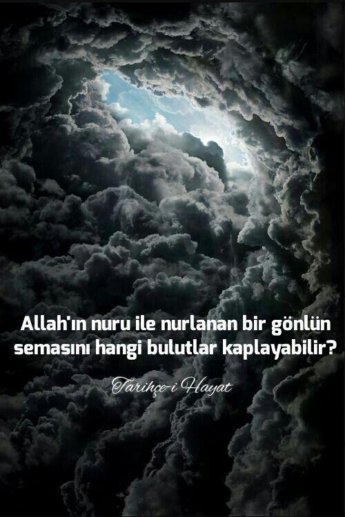 Allah'ın nuru ile nurlanan bir gönlün semasını hangi bulutlar kaplayabilir?   Tarihçe-i Hayat