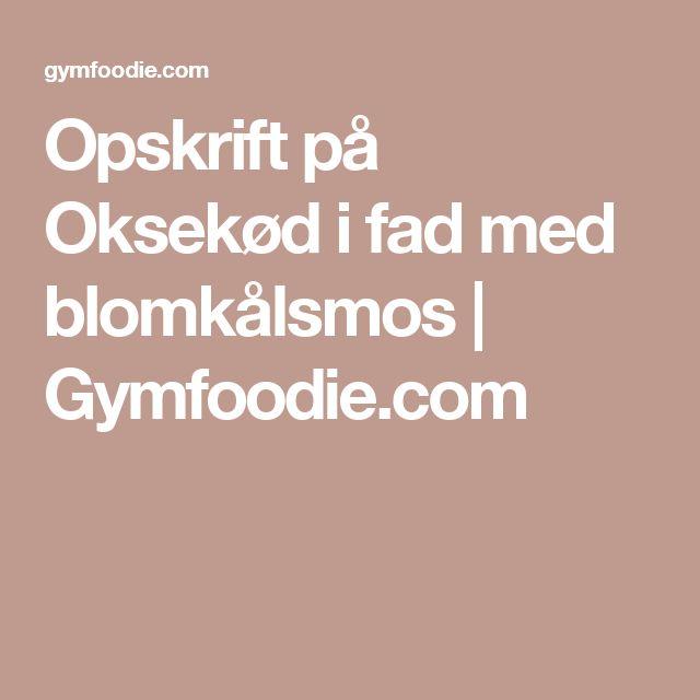 Opskrift på Oksekød i fad med blomkålsmos | Gymfoodie.com