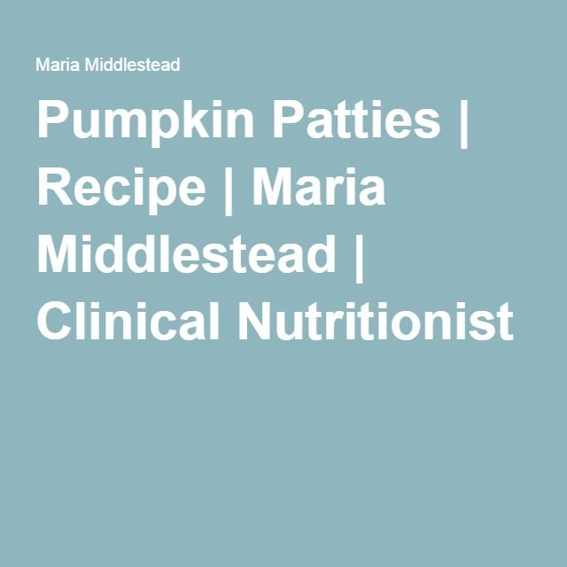 Pumpkin Patties | Recipe | Maria Middlestead | Clinical Nutritionist