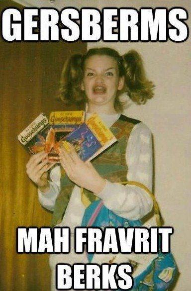 GERRRRRRRRSSSSSSSSBERRRRRRMS: Giggle, Girl, Ermahgerd, Funny Stuff, Even, Funnies, Humor, Things