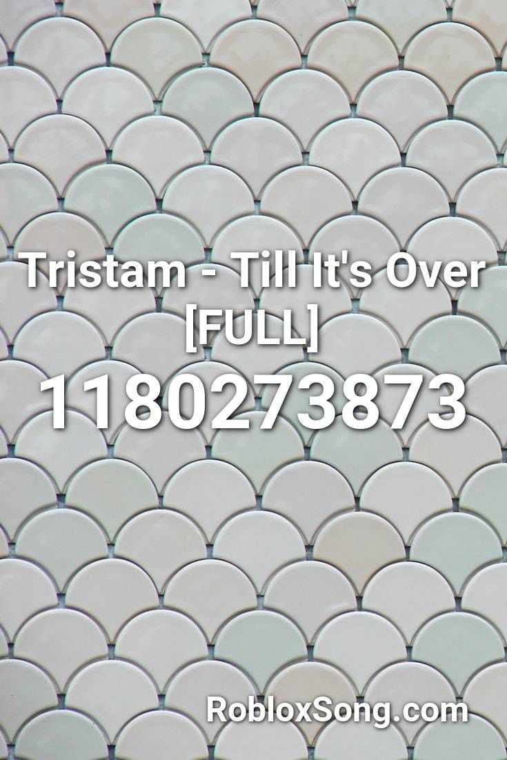 Tristam Till It S Over Full Roblox Id Roblox Music Codes In