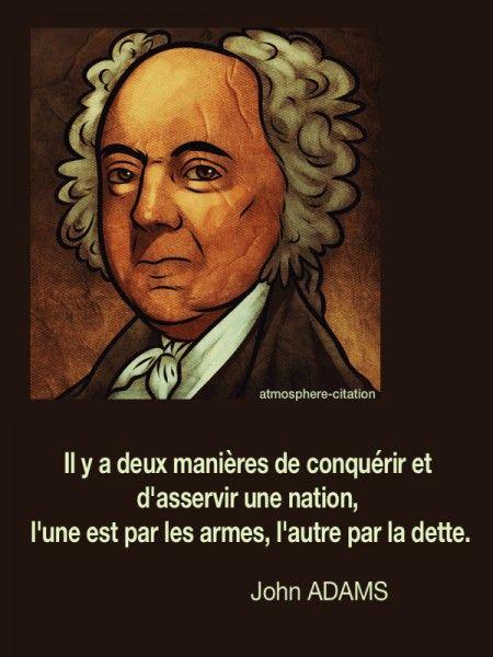 """Citation économique """"Il y a deux manières de conquérir et d'asservir une nation, l'une est par les armes, l'autre par la dette"""". John Adams"""