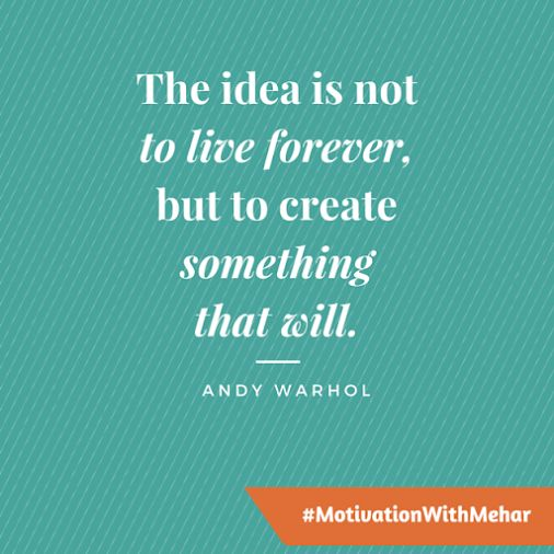 The idea is not to live forever, but to create something that will. - Andy Warhol   #MotivationWithMehar #Inspiration #Motivation #Success #leadership #Quotes